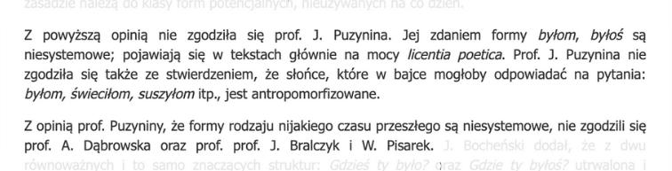Z powyższą opinią nie zgodziła się prof. J. Puzynina. Jej zdaniem formy byłom, byłoś są niesystemowe; pojawiają się w tekstach głównie na mocy licentia poetica. [...] Z opinią prof. Puzyniny, że formy rodzaju nijakiego czasu przeszłego są niesystemowe, nie zgodzili się prof. A. Dąbrowska oraz prof. prof. J. Bralczyk i W. Pisarek. J. Bocheński dodał, że z dwu równoważnych i to samo znaczących struktur: Gdzieś ty było? oraz Gdzie ty byłoś? utrwalona i niebudząca wątpliwości poprawnościowych jest tylko ta pierwsza.
