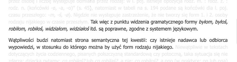 Za stroną Rady Języka Polskiego: [...] z punktu widzenia gramatycznego formy byłom, byłoś, robiłom, robiłoś, widziałom, widziałoś itd. są poprawne, zgodne z systemem językowym.  Wątpliwości budzi natomiast strona semantyczna tej kwestii: czy istnieje nadawca lub odbiorca wypowiedzi, w stosunku do którego można by użyć form rodzaju nijakiego.
