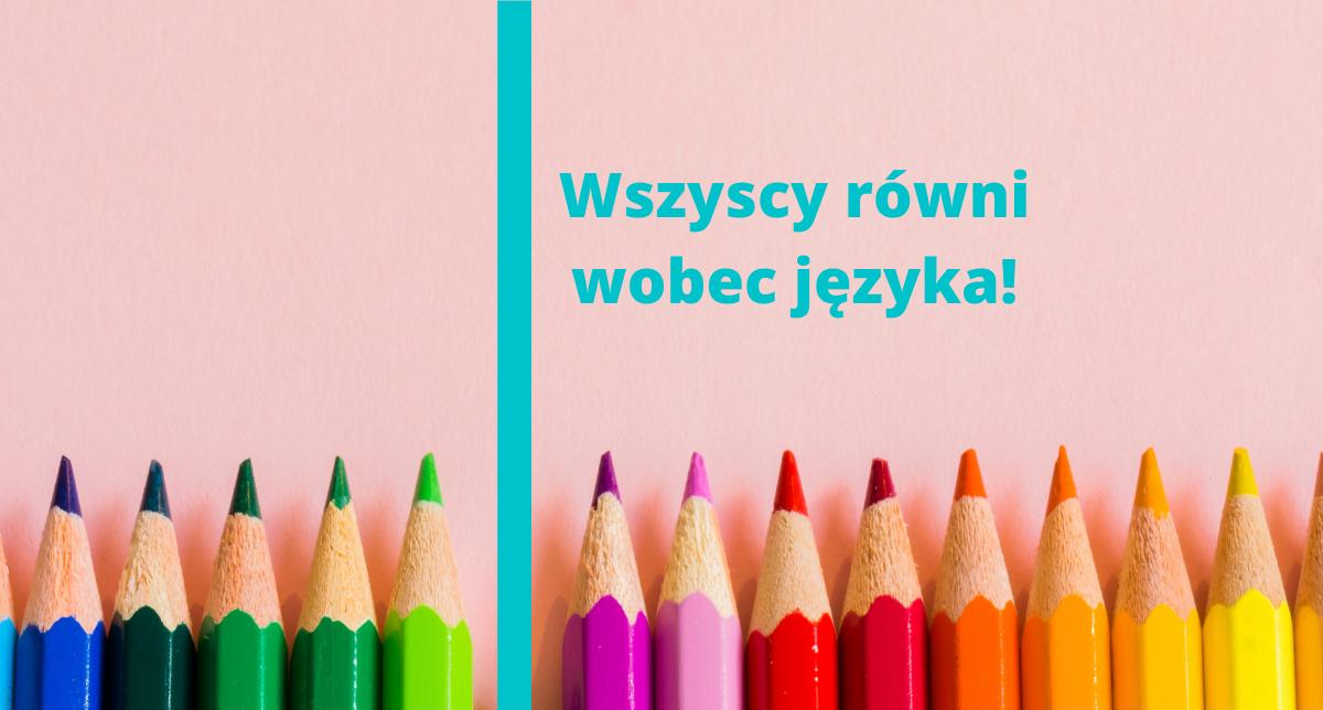 Język neutralny płciowo. Na czym polega niebinarna polszczyzna i jak ją stosować? Na dole obrazu znajdują się zatemperowane góry kolorowych kredek ułożonych kolorami jak na tęczy. Powyżej napis: Wszyscy równi wobec języka!